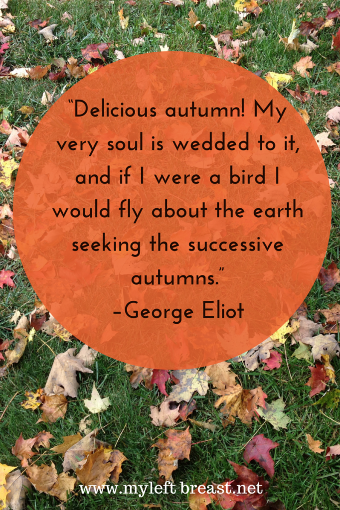 """Delicious autumn! My very soul is"